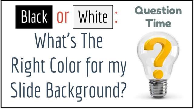 Black or White Slide Background Color